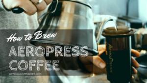 How to Brew Aeropress Coffee